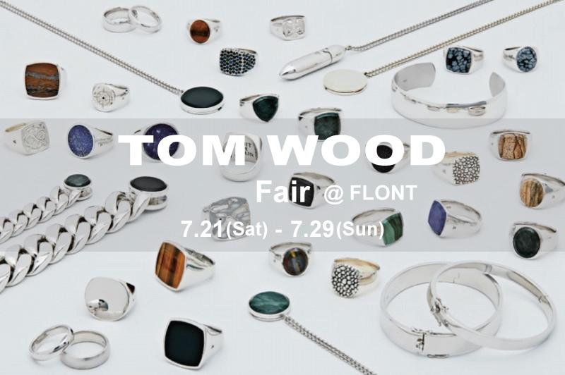 【 TOM WOOD Fair 】  @ FLONT   [7.21(Sat) – 7.29(Sun)]