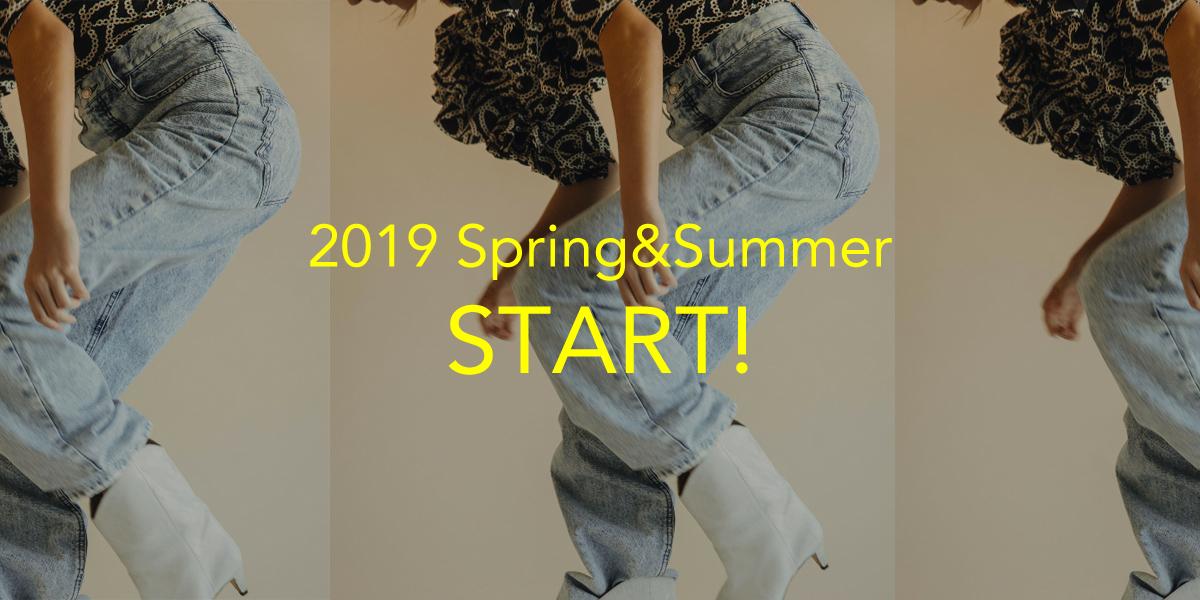 2019 Spring&Summer スタート!