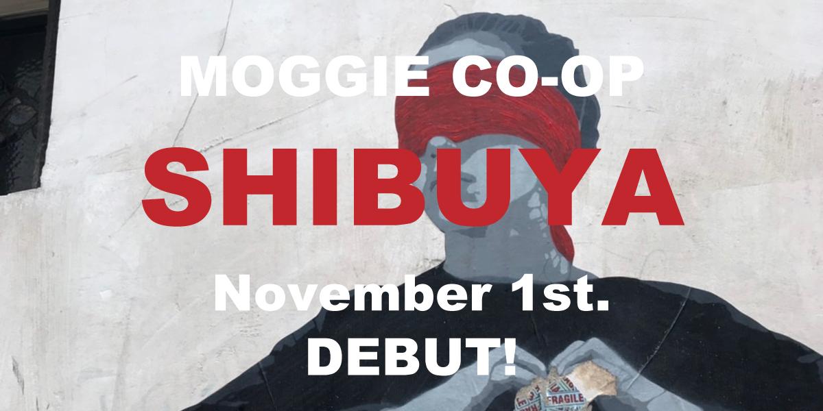 MOGGIE CO-OP – SHIBUYA –  November 1st. DEBUT!!